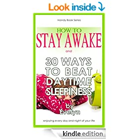 How to Stay Awake: and 30 Ways to beat daytime fatigue (Handy Book Series)