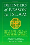 img - for Defenders of Reason In Islam: Mu'tazilism and Rational Theology from Medieval School to Modern Symbol book / textbook / text book