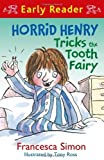 Horrid Henry Tricks the Tooth Fairy (Early Reader) (HORRID HENRY EARLY READER) by Simon. Francesca ( 2013 ) Paperback