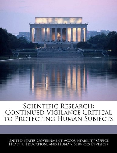 Scientific Research: Continued Vigilance Critical to Protecting Human Subjects