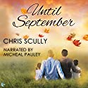 Until September Audiobook by Chris Scully Narrated by Michael Pauley