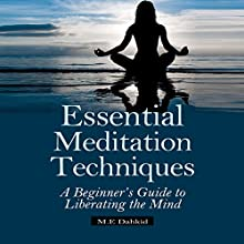 Essential Meditation Techniques: A Beginner's Guide to Liberating the Mind (       UNABRIDGED) by M.E. Dahkid Narrated by Sol Macko