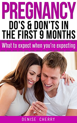Pregnancy: Expecting Mothers, Do's & Dont's In The First 9 months! What To Expect When Expecting (Pregnant, Expecting, Mothers,Pregnancy Guide, Parenting, women's health) Reviews