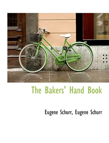 The Bakers' Hand Book by Eugene Schurr