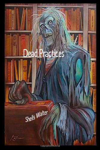Dead Practices (Paperback) by Shells Walter