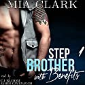 Stepbrother with Benefits 1 Audiobook by Mia Clark Narrated by CJ Bloom, James Cavenaugh