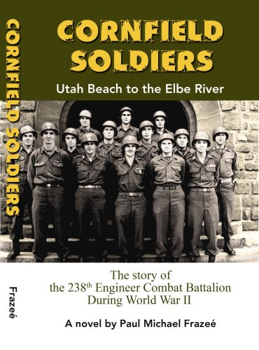 Image of Cornfield Soldiers -Utah Beach to the Elbe - the Story of the 238th Engineer Combat Battalion During WWII