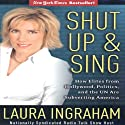 Shut Up & Sing: How Elites from Hollywood, Politics, and the UN are Subverting America (       UNABRIDGED) by Laura Ingraham Narrated by Erin Novotny
