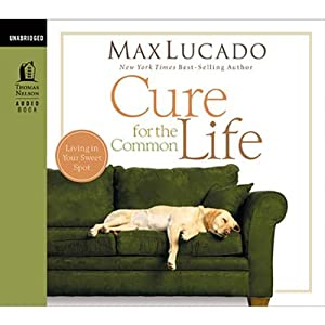Cure for the Common Life | [Max Lucado]