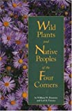 img - for Wild Plants and Native Peoples of the Four Corners book / textbook / text book