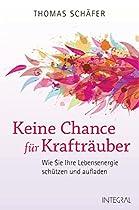 Keine Chance Für Krafträuber: Wie Sie Ihre Lebensenergie Schützen Und Aufladen. Das Schutzprogramm Für Die Seele (german Edition)