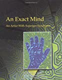 An exact mind : an artist with Asperger syndrome /