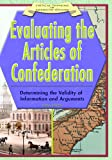 Evaluating The Articles Of Confederation: Determining The Validity Of Information And Arguments (Critical Thinking in American History)