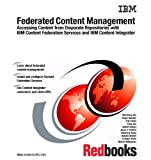 img - for Federated Content Management: Accessing Content from Disparate Repositories with IBM Content Federation Services and IBM Content Integrator book / textbook / text book