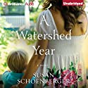 A Watershed Year (       UNABRIDGED) by Susan Schoenberger Narrated by Amy McFadden