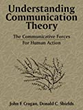 img - for Understanding Communication Theory: The Communicative Forces for Human Action by John F. Cragan (1997-10-27) book / textbook / text book