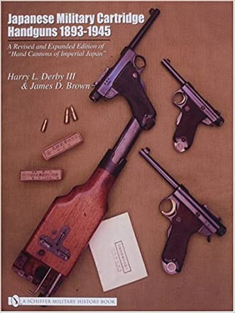 Japanese Military Cartridge Handguns 1893-1945 a Revised and Expanded Edition of Hand Cannons of Imperial Japan written by Harry Derby
