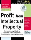 Profit from Intellectual Property: The Complete Legal Guide to Copyrights, Trademarks, Patents, Permissions, and Licensing Agreements (Legal Survival Guides)