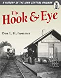 The Hook and Eye: A History of the Iowa Central Railway (0816644977) by Hofsommer, Don L.