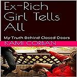 Ex-Rich Girl Tells All: My Truth Behind Closed Doors | Kami Corban