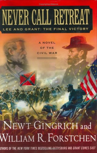Never Call Retreat: Lee and Grant: The Final Victory, Gingrich,Newt/Forstchen,William R.