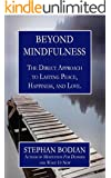 Beyond Mindfulness: The Direct Approach to Lasting Peace, Happiness, and Love (English Edition)