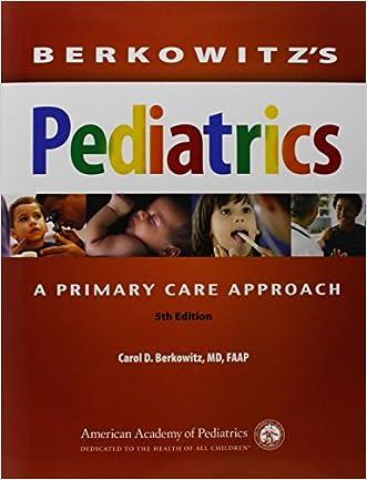 Berkowitz's Pediatrics: A Primary Care Approach (Berkowitz, Berkowitz's Pediatrics: A Primary Care Approach) written by Carol D. Berkowitz MD  FAAP