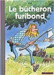 Le B�cheron furibond