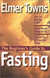 The Beginner's Guide to Fasting (1569552266) by Towns, Elmer