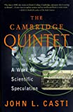 The Cambridge Quintet: A Work Of Scientific Speculation (Helix Books) (0201328283) by John L. Casti