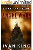 Christian: Angel Wars ( A Small Group Must Band Together in Order to Survive the Demon Apocalypse) [Christian Books] (Angel Wars - Heaven And Earth Series Book 1)