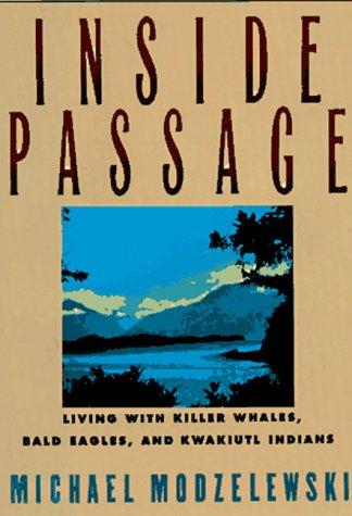 Inside Passage : Living With Killer Whales, Bald Eagles, and Kwakiutl Indians, MICHAEL MODZELEWSKI