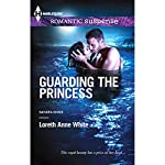 Guarding the Princess: Harlequin Romantic Suspense | Loreth Anne White
