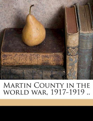 Martin County in the world war, 1917-1919 ..