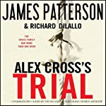 Alex Cross's TRIAL (       UNABRIDGED) by James Patterson, Richard DiLallo Narrated by Dylan Baker