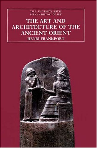 The Art and Architecture of the Ancient Orient (The Yale...