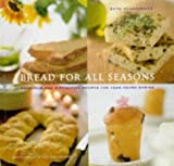 Bread for All Seasons: Delicious and Distinctive Recipes for Year-Round Baking (0811805824) by Hensperger, Beth