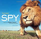 img - for Serengeti Spy: Views from a Hidden Camera on the Plains of East Africa book / textbook / text book