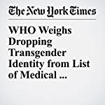 WHO Weighs Dropping Transgender Identity from List of Medical Disorders | Pam Belluck