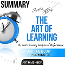 Summary of The Art of Learning by Josh Waitzkin: An Inner Journey to Optimal Performance Audiobook by  Ant Hive Media Narrated by Michael Piotrasch