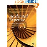 Accelerated Expertise: Training for High Proficiency in a Complex World (Expertise: Research and Applications...