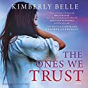 The Ones We Trust Audiobook by Kimberly Belle Narrated by Hillary Huber