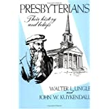 Presbyterians: Their History and Beliefs ~ Walter L. Lingle