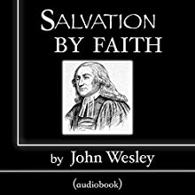 Salvation by Faith | Livre audio Auteur(s) : John Wesley Narrateur(s) : William Crockett