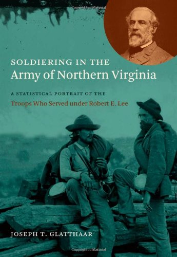 Soldiering in the Army of Northern Virginia: A Statistical Portrait of the Troops Who Served under Robert E. Lee (Civil