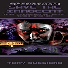 Operation: Save the Innocent: Declassified Files of Team of Darkness, Book 2 (       UNABRIDGED) by Tony Ruggiero Narrated by Andrew B. Wehrlen