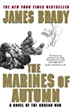 The Marines of Autumn: A Novel of the Korean War (0312280815) by Brady, James