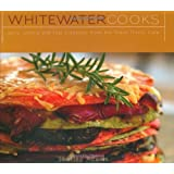 Whitewater Cooks: Pure, Simple and Real Creations from the Fresh Tracks Cafeby Shelley Adams