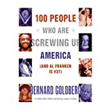 100 People Who Are Screwing Up America (And Al Franken Is #37) ~ Bernard Goldberg