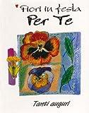 img - for Fiori in festa per te. Tanti auguri book / textbook / text book
